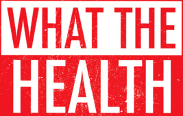 WEB Video-What The Health